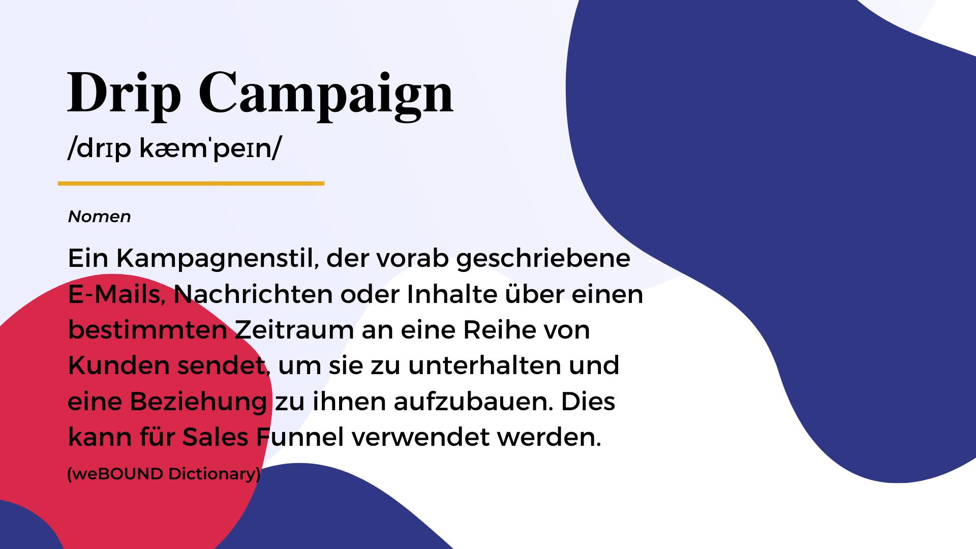 Ein Kampagnenstil, der vorab geschriebene E-Mails, Nachrichten oder Inhalte über einen bestimmten Zeitraum an eine Reihe von Kunden sendet, um sie zu unterhalten und eine Beziehung zu ihnen aufzubauen. Dies kann für Sales Funnel verwendet werden.