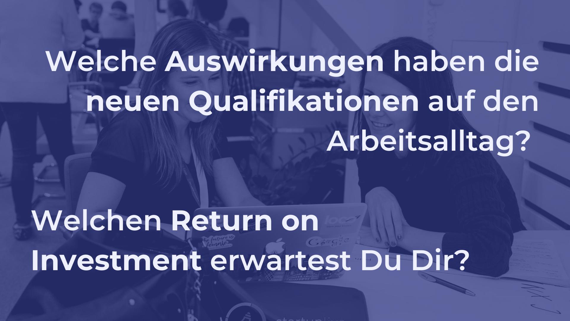Welche Auswirkungen haben Deine neuen Qualifikationen auf den Arbeitsalltag? Welchen Return on Investment erwartest Du Dir?